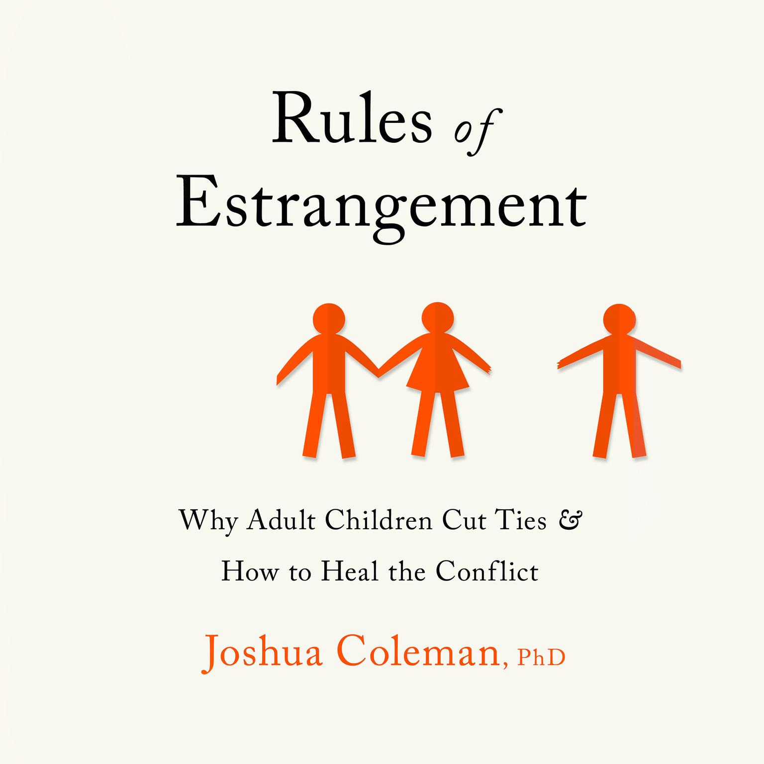 Rules of Estrangement: Why Adult Children Cut Ties and How to Heal the Conflict Audiobook, by Joshua Coleman