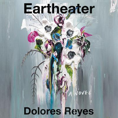 Eartheater: A Novel Audiobook, by Dolores Reyes