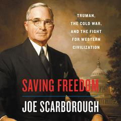 Saving Freedom: Truman, the Cold War, and the Fight for Western Civilization Audiobook, by