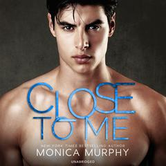 Close to Me Audiobook, by Monica Murphy