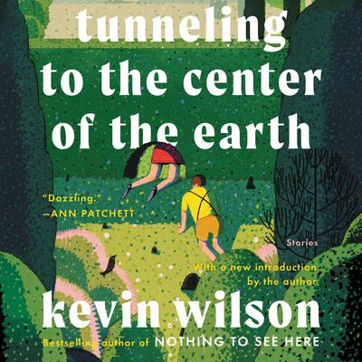 Tunneling to the Center of the Earth: Stories Audiobook, by Kevin Wilson