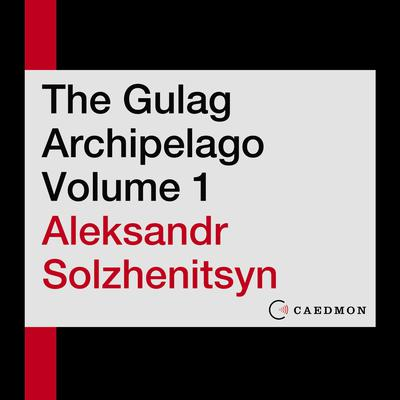 The Gulag Archipelago Volume 1: An Experiment in Literary Investigation Audiobook, by
