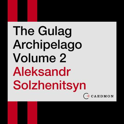 The Gulag Archipelago Volume 2: An Experiment in Literary Investigation Audiobook, by Aleksandr I. Solzhenitsyn