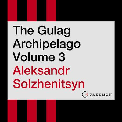 The Gulag Archipelago Volume 3: An Experiment in Literary Investigation Audiobook, by