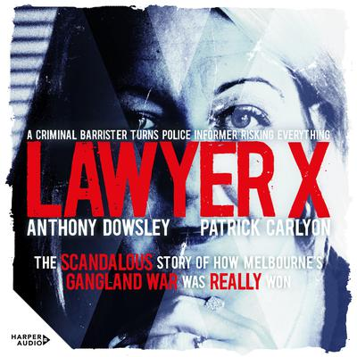 Lawyer X Audiobook, by Anthony Dowsley