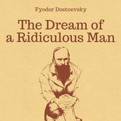 The Dream of a Ridiculous Man Audiobook, by Fyodor Dostoevsky
