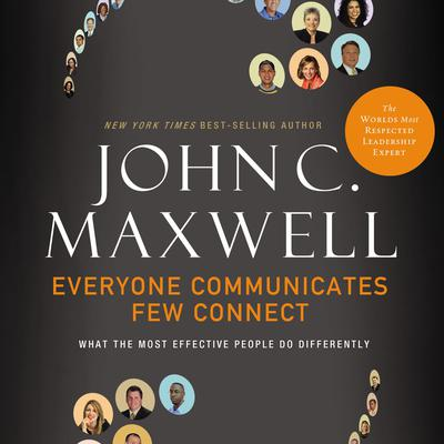 Everyone Communicates, Few Connect: What the Most Effective People Do Differently Audiobook, by John C. Maxwell
