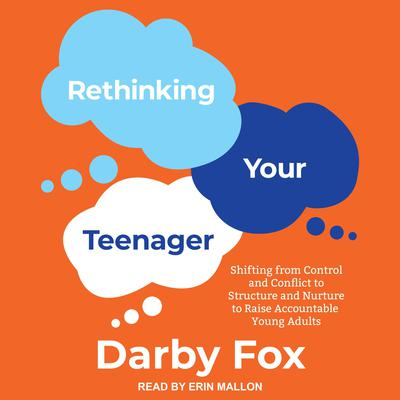 Rethinking Your Teenager: Shifting from Control and Conflict to Structure and Nurture to Raise Accountable Young Adults Audiobook, by Darby Fox