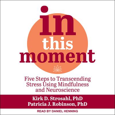 In This Moment: Five Steps to Transcending Stress Using Mindfulness and Neuroscience Audiobook, by Kirk D. Strosahl