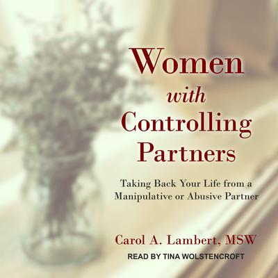 Women with Controlling Partners: Taking Back Your Life from a Manipulative or Abusive Partner Audiobook, by Carol A. Lambert