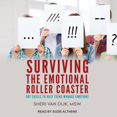 Surviving the Emotional Roller Coaster: DBT Skills to Help Teens Manage Emotions Audiobook, by Sheri Van Dijk
