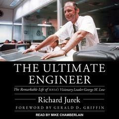 The Ultimate Engineer: The Remarkable Life of NASAs Visionary Leader George M. Low Audiobook, by Richard Jurek