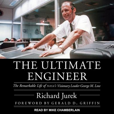 The Ultimate Engineer: The Remarkable Life of NASAs Visionary Leader George M. Low Audiobook, by