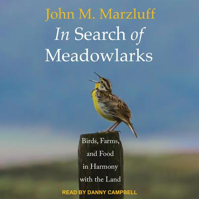 In Search of Meadowlarks: Birds, Farms, and Food in Harmony with the Land Audiobook, by John M. Marzluff