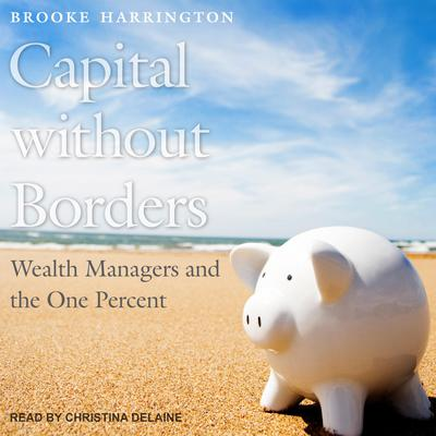 Capital without Borders: Wealth Managers and the One Percent Audiobook, by Brooke Harrington