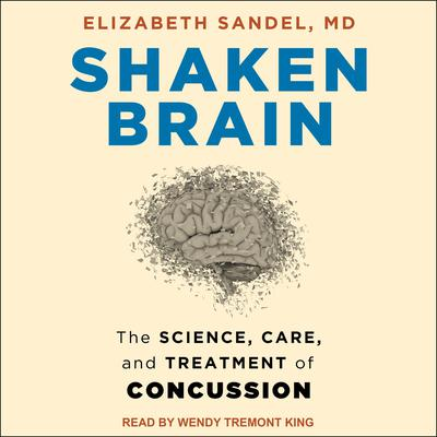Shaken Brain: The Science, Care, and Treatment of Concussion Audiobook, by Elizabeth Sandel