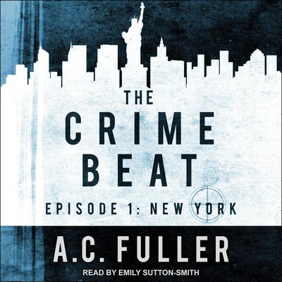 The Crime Beat, Episode 1: New York Audiobook, by A. C. Fuller