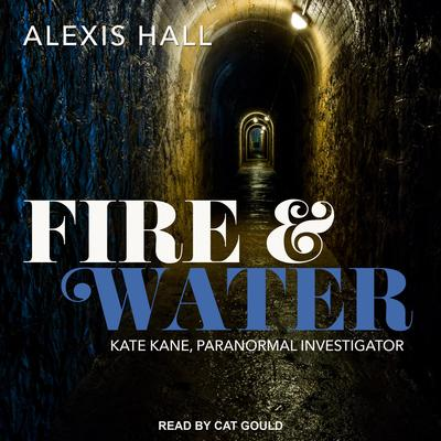 Fire & Water Audiobook, by Alexis Hall