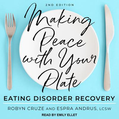 Making Peace with Your Plate: Eating Disorder Recovery 2nd Edition Audiobook, by Robyn Cruze