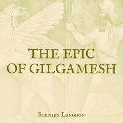 The Epic of Gilgamesh Audiobook, by Stephen Langdon