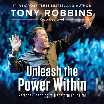 Unleash the Power Within: Personal Coaching to Transform Your Life! Audiobook, by Tony Robbins