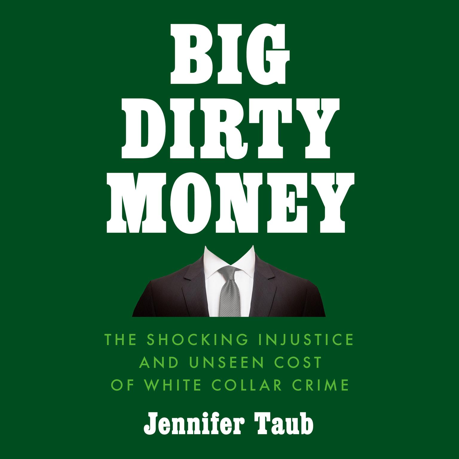 Big Dirty Money: The Shocking Injustice and Unseen Cost of White Collar Crime Audiobook, by Jennifer Taub