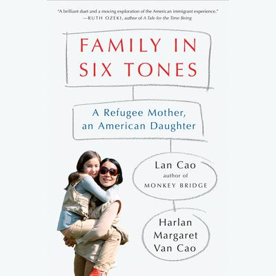 Family in Six Tones: A Refugee Mother, an American Daughter Audiobook, by Harlan Margaret Van Cao