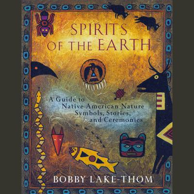 Spirits of the Earth: A Guide to Native American Nature Symbols, Stories, and Ceremonies Audiobook, by