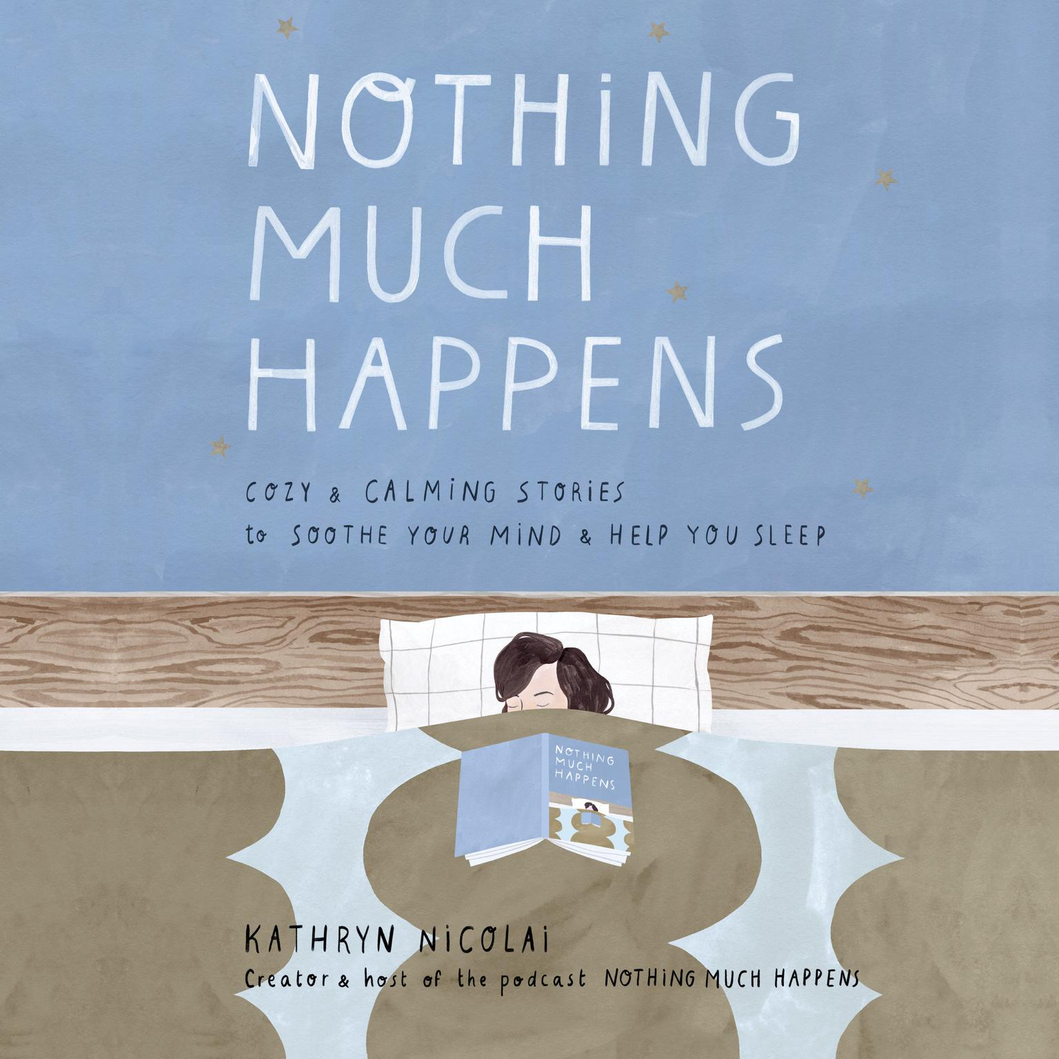 Nothing Much Happens: Cozy and Calming Stories to Soothe Your Mind and Help You Sleep Audiobook, by Kathryn Nicolai