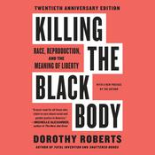 Killing the Black Body: Race, Reproduction, and the Meaning of Liberty Audiobook, by Dorothy Roberts