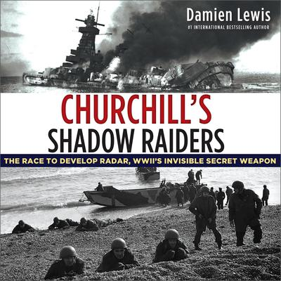 Churchills Shadow Raiders: The Race to Develop Radar, World War IIs Invisible Secret Weapon Audiobook, by Damien Lewis