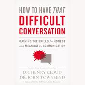 How to Have That Difficult Conversation: Gaining the Skills for Honest and Meaningful Communication Audiobook, by Henry Cloud, John Townsend