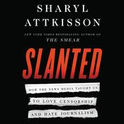 Slanted: How the News Media Taught Us to Love Censorship and Hate Journalism Audiobook, by Sharyl Attkisson