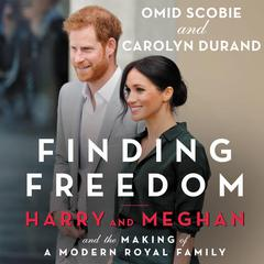 Finding Freedom: Harry and Meghan and the Making of a Modern Royal Family Audiobook, by Carolyn Durand, Omid Scobie