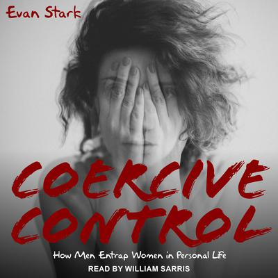 Coercive Control: How Men Entrap Women in Personal Life Audiobook, by Evan Stark