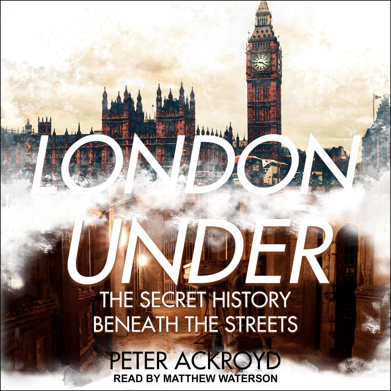 London Under: The Secret History Beneath the Streets Audiobook, by Peter Ackroyd