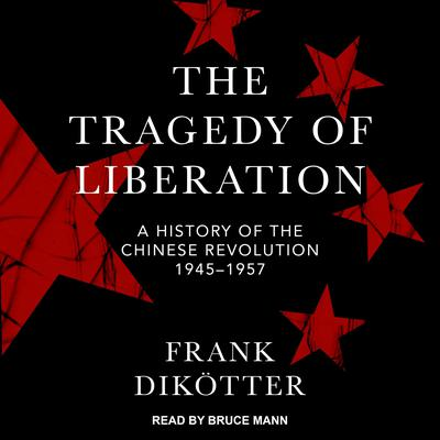 The Tragedy of Liberation: A History of the Chinese Revolution 1945-1957 Audiobook, by