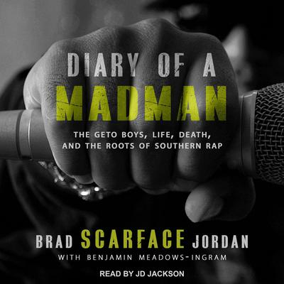 "Diary Of A Madman: The Geto Boys, Life, Death, and The Roots of Southern Rap Audiobook, by Brad ""Scarface"" Jordan"