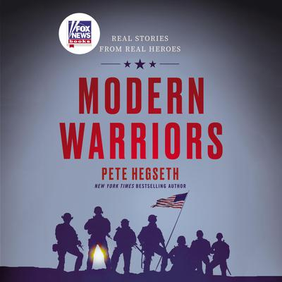 Modern Warriors: Real Stories from Real Heroes Audiobook, by Pete Hegseth