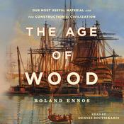 The Age of Wood: Mankind's Most Useful Material and the Construction of Civilization Audiobook, by Roland Ennos