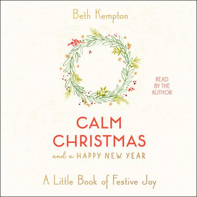 Calm Christmas and a Happy New Year: A Little Book of Festive Joy Audiobook, by Beth Kempton