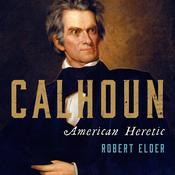 Calhoun: American Heretic Audiobook, by Robert Elder