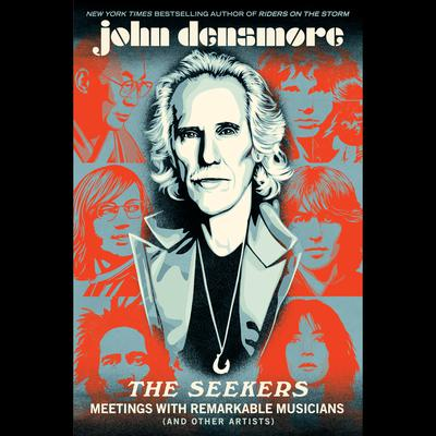 The Seekers: Meetings With Remarkable Musicians (and Other Artists) Audiobook, by John Densmore