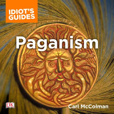 The Complete Idiots Guide to Paganism Audiobook, by Carl McColman