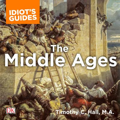 The Complete Idiot's Guide to the Middle Ages: Explore the Turbulent Times and Events of This Extraordinary Era Audiobook, by