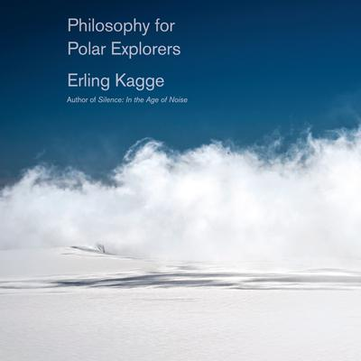 Philosophy for Polar Explorers Audiobook, by Erling Kagge