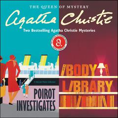 Poirot Investigates & The Body in the Library: Two Bestselling Agatha Christie Novels in One Great Audiobook Audiobook, by Agatha Christie