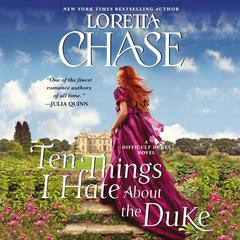 Ten Things I Hate About the Duke: A Difficult Dukes Novel Audiobook, by Loretta Chase