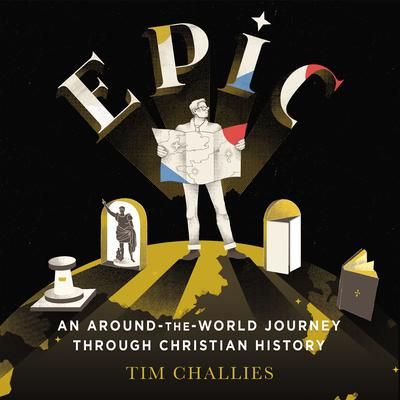 Epic: An Around-the-World Journey through Christian History: An Around-the-World Journey through Christian History Audiobook, by Tim Challies