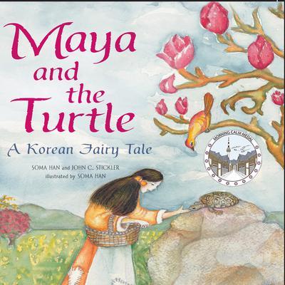 Maya and the Turtle: A Korean Fairy Tale: A Korean Fairy Tale Audiobook, by John C. Stickler